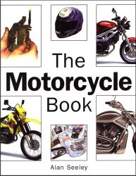 The Motorcycle Book: All Aspects of Buying, Riding and Maintaining a Motorcycle