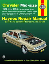 1982 - 1995 Chrysler Mid-Size: LeBaron, E-Class, New Yorker, Dodge 400, 600, Lancer & Plymouth Caravelle Haynes Repair Manual