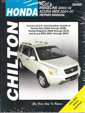 2006 - 2012 Honda Ridgeline & 2001 - 2007 Acura MDX & 2003 - 2008 Honda Pilot Chilton's Total Car Care Manual