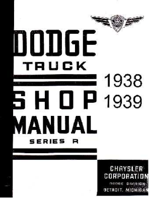 1938 - 1939 Dodge Full Line Trucks Body, Chassis & Drivetrain Shop Manual