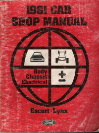 1981 Ford Escort & Mercury Lynx Car Shop Manual: Body, Electrical and Chassis systems