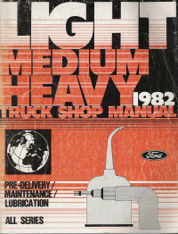 1982 Ford Light/Medium/Heavy Truck Shop Manual - Pre-Delivery, Maintenance and Lubrication