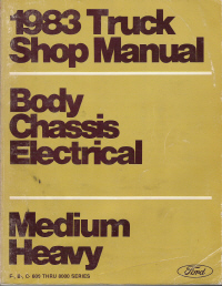 1983 Ford Medium/Heavy Truck Shop Manual F-, B-, C-, 600 Through 8000 Series - Body, Chassis & Electrical Volume D