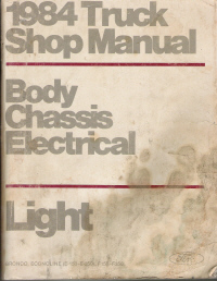 1984 Ford Light Truck Shop Manual - Body, Chassis, Electrical - Bronco, Econoline, F-Series