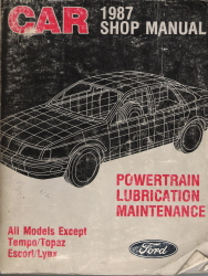 1987 Ford Car (All models EXCEPT Tempo, Topaz, Escort and Lynx) Factory Shop Manual (Powertrain, Lubrication and Maintenance)