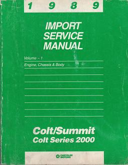 1989 Dodge Colt / Colt 2000 Series / Eagle Summit Import Service Manual Engine, Chassis & Body Volume 1