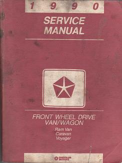 1990 Dodge Ram Van / Dodge Caravan / Plymouth Voyager Front Wheel Drive Van and Wagon Service Manual