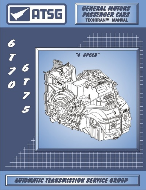 General Motors 6T70 / 6T75 Transaxle ATSG Rebuild Manual