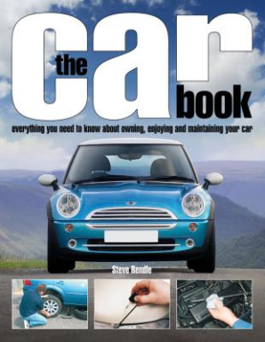 The Car Book, The essential guide to buying, owning, enjoying and maintaining your car by Haynes