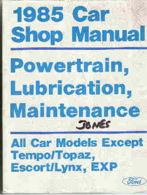 1985 Ford / Lincoln / Mercury Car (All Models EXCEPT Tempo/Topaz, Escort/Lynx & EXP) Factory Shop Manual - Powertrain, Lubrication & Maintenance
