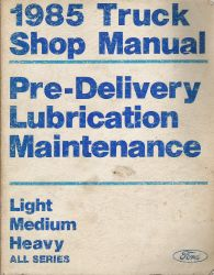 1985 Ford Light, Medium & Heavy Truck Pre-Delivery Lubrication & Maintenance Manual
