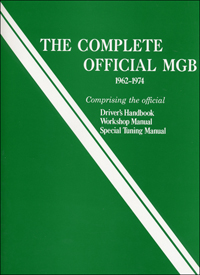 1962 - 1974 The Complete Official MGB Manual: Includes Driver's Handbook, Workshop Manual, and Special Tuning Manual