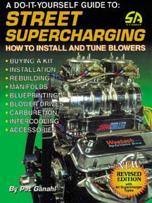 STREET SUPERCHARGING: A Do-It-Yourself Guide