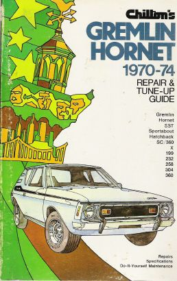 1970 - 1974 American Motors Gremlin, Hornet, SST, Sportabout, Hatchback, SC / 360, X Chilton's Repair & Tune-up Guide