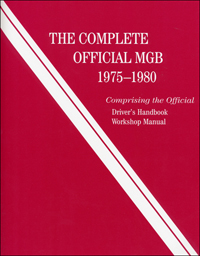 1975 - 1980 The Complete Official MGB Manual: Includes Driver's Handbook & Workshop Manual