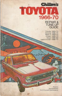 1966 - 1970 Toyota Corolla, Corona, Mark 2, Crown Stout & Land Cruiser Chilton's Repair and Tune Up Guide