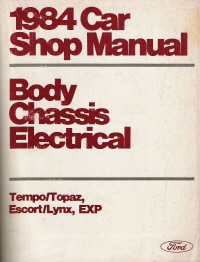 1984 Car Shop Manual - Body, Chassis, Electrical - Tempo, Topaz, Escort, Lynx, EXP