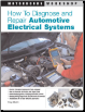 How To Diagnose and Repair Automotive Electrical Systems by Motorbooks (SKU: 0760320993)